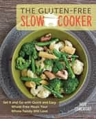 The Gluten-Free Slow Cooker - Set It and Go with Quick and Easy Wheat-Free Meals Your Whole Family Will Love ebook by Hope Comerford