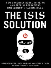 The ISIS Solution - How Unconventional Thinking and Special Operations Can Eliminate Radical Islam ebook by Jack Murphy,Brandon Webb,Peter Nealen