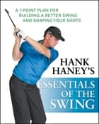 Hank Haney's Essentials of the Swing ebook by Hank Haney