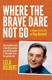 Where the Brave Dare Not Go ebook by Lela Gilbert