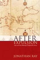 After Expulsion - 1492 and the Making of Sephardic Jewry ebook by Jonathan S. Ray