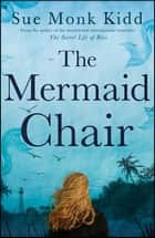 The Mermaid Chair - The No. 1 New York Times bestseller ebook by Sue Monk Kidd