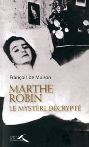Marthe Robin - Le mystère décrypté ebook by Kobo.Web.Store.Products.Fields.ContributorFieldViewModel