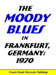 THE MOODY BLUES IN FRANKFURT, GERMANY: 1970 ebook by Hamit, Francis