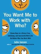 You Want Me to Work with Who? ebook by Julie Jansen