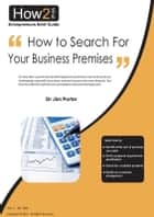 How to Search For Your Business Premises ebook by Dr Jim Porter