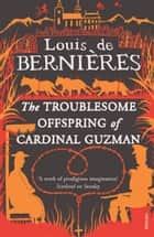 The Troublesome Offspring Of Cardinal Guzman ebook by Louis de Bernieres