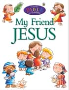 My Friend Jesus ebook by Juliet David, Helen Prole