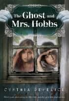 The Ghost and Mrs. Hobbs eBook by Cynthia DeFelice