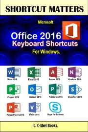 Microsoft Office 2016 Keyboard Shortcuts For Windows - Shortcut Matters ebook by U. C-Abel Books