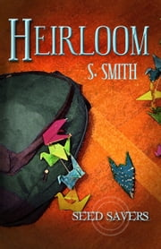 Heirloom (Seed Savers) ebook by S. Smith