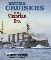 British Cruisers of the Victorian Era ebook by Friedman, Norman