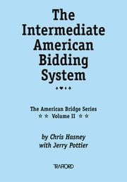 The Intermediate American Bidding System - (Vol. II of the American Bridge Series) ebook by Chris Hasney, with Jerry Pottier