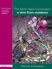 The Early Years Curriculum - A View from Outdoors ebook by Gloria Callaway