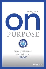 On Purpose - Why great leaders start with the PLOT ebook by Karen James