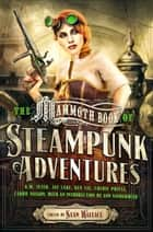 Mammoth Book Of Steampunk Adventures ebook by Sean Wallace