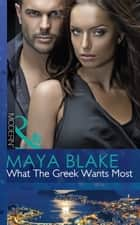 What The Greek Wants Most (Mills & Boon Modern) (The Untameable Greeks, Book 3) ebook by Maya Blake