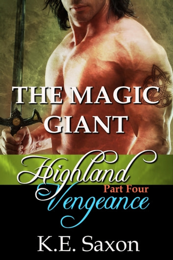 THE MAGIC GIANT : Highland Vengeance : Part Four (A Family Saga / Adventure Romance) (Highland Vengeance: A Serial Novel) ebook by K.E. Saxon