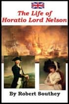 The Life Of Horatio Lord Nelson ebook by Robert Southey