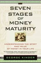 The Seven Stages of Money Maturity - Understanding the Spirit and Value of Money in Your Life ebook by George Kinder