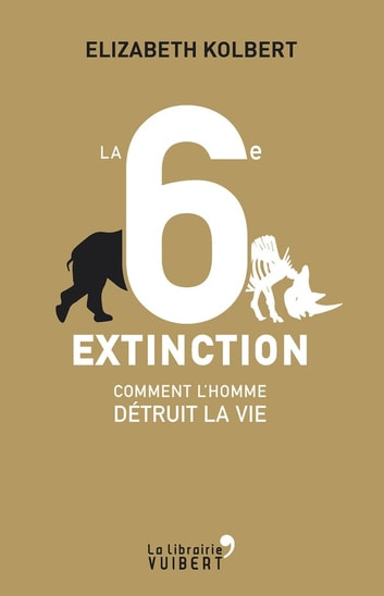 La 6e Extinction. Comment l'homme détruit la vie ebook by Elizabeth Kolbert