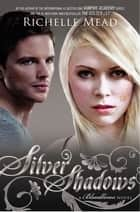 Silver Shadows: Bloodlines Book 5 - Bloodlines Book 5 ebook by Richelle Mead