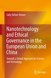 Nanotechnology and Ethical Governance in the European Union and China - Towards a Global Approach for Science and Technology ebook by Sally Dalton-Brown