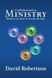 Collaborative Ministry: What it is, How it Works and Why ebook by David Robertson