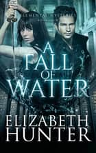 A Fall of Water: Elemental Mysteries Book Four ebook by Elizabeth Hunter