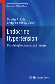 Endocrine Hypertension - Underlying Mechanisms and Therapy ebook by Christian A Koch,George P. Chrousos