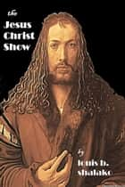 The Jesus Christ Show ebook by Louis Shalako