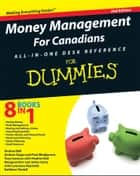 Money Management For Canadians All-in-One Desk Reference For Dummies ebook by Heather Ball, Andrew Bell, Andrew Dagys,...