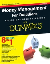Money Management For Canadians All-in-One Desk Reference For Dummies ebook by Heather Ball,Andrew Bell,Andrew Dagys,Tony Ioannou,Margaret Kerr,JoAnn Kurtz,Paul Mladjenovic,John L. Reynolds,Kathleen Sindell