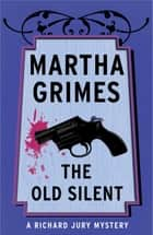 The Old Silent ebook by Martha Grimes