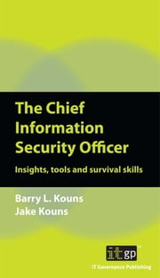 The Chief Information Security Officer - Insights, tools and survival skills ebook by Barry Kouns,Jake Kouns