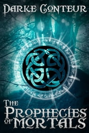 The Prophecies of Mortals ebook by Darke Conteur