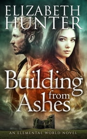 Building From Ashes: Elemental World Book One ebook by Elizabeth Hunter