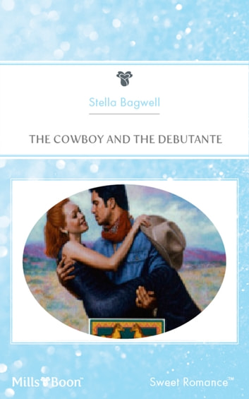 The Cowboy And The Debutante ebook by Stella Bagwell