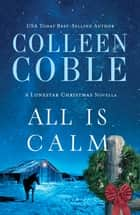 All Is Calm - A Lonestar Christmas Novella eBook by Colleen Coble