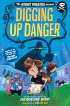 The Story Pirates Present: Digging Up Danger eBook by Jacqueline West, Hatem Aly, Story Pirates