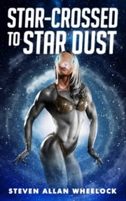 Star-crossed to Star Dust ebook by Steven Allan Wheelock