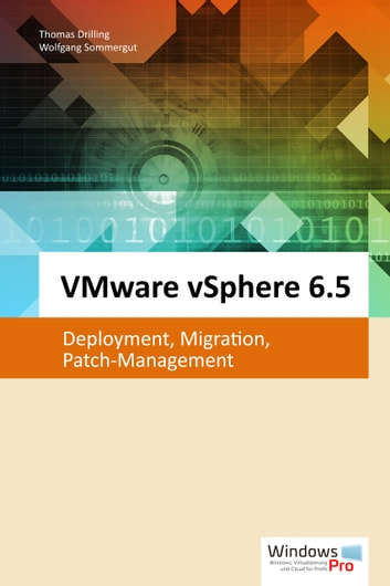 VMware vSphere 6.5 - Deployment, Migration, Patch-Management ebook by Thomas Drilling,Wolfgang Sommergut