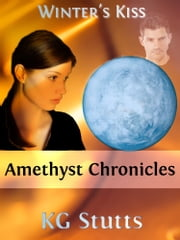 Amethyst Chronicles: Winter's Kiss ebook by KG Stutts