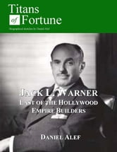 Jack L. Warner: Last Of The Hollywood Empire Builders ebook by Daniel Alef