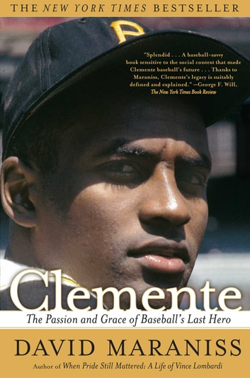 Clemente - The Passion and Grace of Baseball's Last Hero ebook by David Maraniss