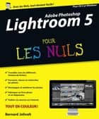Adobe Photoshop Lightroom 5 Pour les Nuls ebook by Bernard JOLIVALT