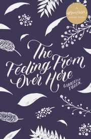 The Feeling from over Here - A #LoveOzYA Short Story ebook by Gabrielle Tozer