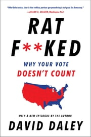 Ratf**ked: Why Your Vote Doesn't Count ebook by David Daley