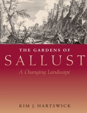 The Gardens of Sallust - A Changing Landscape ebook by Kim J.  Hartswick