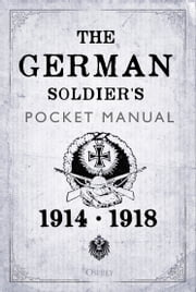 The German Soldier's Pocket Manual - 1914–18 ebook by Dr Stephen Bull